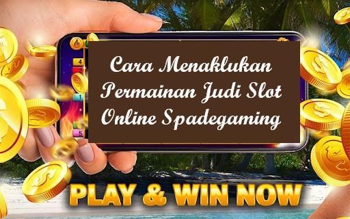 Cara Menaklukan Permainan Judi Slot Online Spadegaming