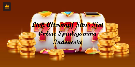LINK ALTERNATIF SITUS SLOT ONLINE SPADEGAMING INDONESIA
