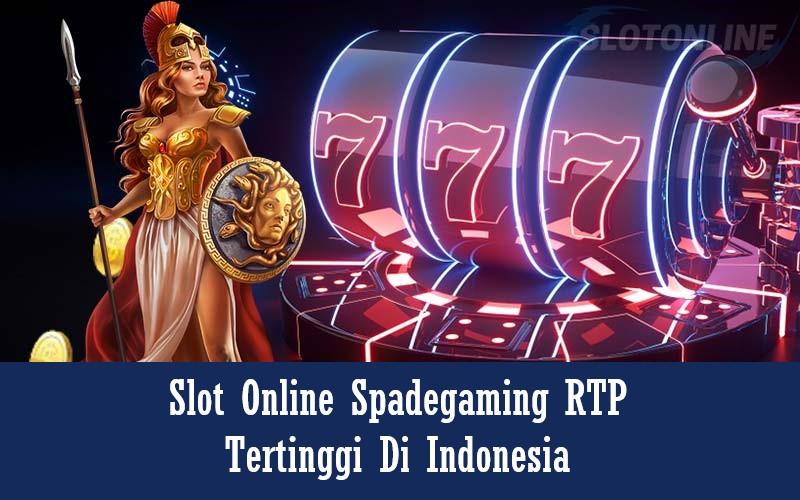 SLOT ONLINE SPADEGAMING RTP TERTINGGI DI INDONESIA
