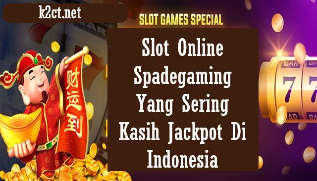 Slot Online Spadegaming Yang Sering Kasih Jackpot Di Indonesia